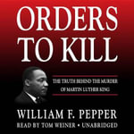 Orders to Kill : The Truth Behind the Murder of Martin Luther King - William F Pepper