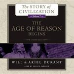 The Age of Reason Begins : A History of European Civilization in the Period of Shakespeare, Bacon, Montaigne, Rembrandt, Galileo, and Descartes: 1558 1648 - Will Durant