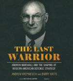 The Last Warrior : Andrew Marshall and the Shaping of Modern American Defense Strategy - Andrew Krepinevich