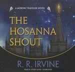The Hosanna Shout : A Moroni Traveler Mystery - Robert R Irvine