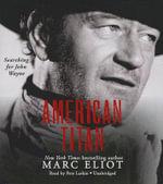 American Titan : Searching for John Wayne - Marc Eliot