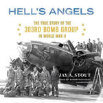 Hell S Angels : The True Story of the 303rd Bomb Group in World War II - Jay A Stout