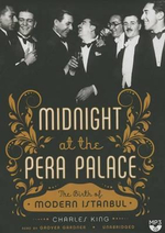 Midnight at the Pera Palace : The Birth of Modern Istanbul - Charles King