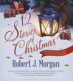 12 Stories of Christmas - Robert J Morgan