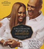 The Uncommon Marriage Adventure : A Daily Journey to Draw You Closer to God and Each Other - Tony Dungy
