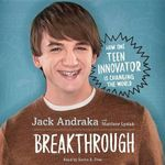 Breakthrough : How One Teen Innovator Is Changing the World - Jack Andraka