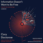 Information Doesn T Want to Be Free : Laws for the Internet Age - Cory Doctorow