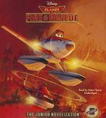 Planes: Fire & Rescue : The Junior Novelization - Disney Press