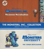 The Monsters, Inc., Collection : Monsters, Inc., and Monsters University; The Junior Novelizations - Disney Press
