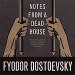 Notes from a Dead House - Fyodor M Dostoevsky