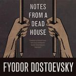 Notes from a Dead House - Fyodor Mikhailovich Dostoevsky
