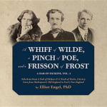 A Whiff of Wilde, a Pinch of Poe, and a Frisson of Frost : Selections from a Dab of Dickens & a Touch of Twain, Literary Lives from Shakespeare S Old England to Frost S New England - Elliot Engel