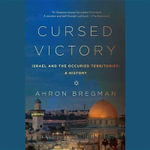 Cursed Victory : A History of Israel and the Occupied Territories - Ahron Bregman