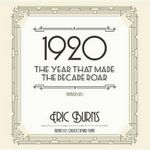 1920 : The Year That Made the Decade Roar - Eric Burns
