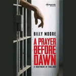 A Prayer Before Dawn : A Nightmare in Thailand - Billy Moore