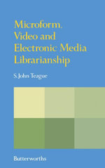 Microform, video and electronic media librarianship - S. John Teague