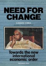 Need for Change : Towards the New International Economic Order - Gamani Corea