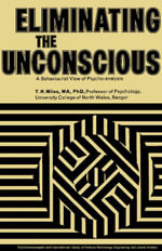 Eliminating the Unconscious : A Behaviourist View of Psycho-Analysis - T. R. Miles