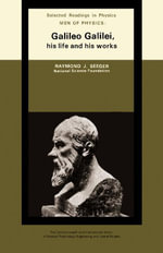 Men of Physics : Galileo Galilei, His Life and His Works: The Commonwealth and International Library: Selected Readings in Physics - Raymond J. Seeger