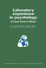 Laboratory Experience in Psychology : A First Term's Work - B. Babington Smith