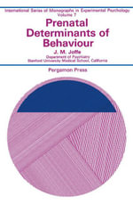 Prenatal Determinants of Behaviour : International Series of Monographs in Experimental Psychology - J. M. Joffe