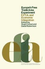 Europe's Free Trade Area Experiment : EFTA and Economic Integration