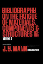 Bibliography on the Fatigue of Materials, Components and Structures : 1951-1960 - J. Y. Mann