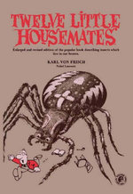Twelve Little Housemates : Enlarged and Revised Edition of the Popular Book Describing Insects That Live in Our Homes - Karl Von Frisch