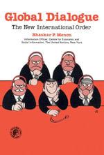 Global Dialogue : The New International Economic Order - B. P. Menon