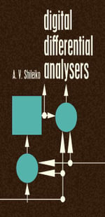 Digital Differential Analysers : International Series of Monographs on Electronics and Instrumentation - A. V. Shileiko