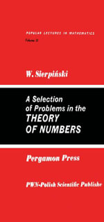 A Selection of Problems in the Theory of Numbers : Popular Lectures in Mathematics - Waclaw Sierpinski