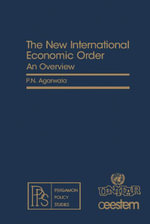 The New International Economic Order : An Overview - P. N. Agarwala