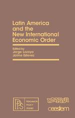 Latin America and the New International Economic Order : Pergamon Policy Studies on The New International Economic Order