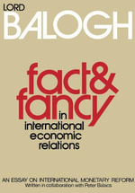 Fact and Fancy in International Economic Relations : An Essay on International Monetary Reform - Thomas Balogh