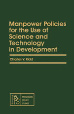 Manpower Policies for the Use of Science and Technology in Development : Pergamon Policy Studies on Socio-Economic Development - Charles V. Kidd