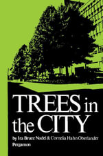 Trees in the City : Habitat: a Series of Texts on All Aspects of Human Settlements - Ira Bruce Nadel