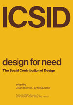 Design for Need , The Social Contribution of Design : An anthology of papers presented to the Symposium at the Royal College of Art, London, April 1976