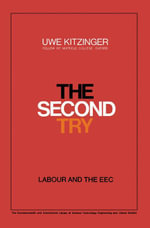 The Second Try : Labour and the EEC - Uwe Kitzinger
