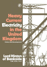 Heavy Current Electricity in the United Kingdom : History and Development - Christopher Hinton
