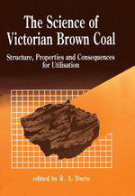 The Science of Victorian Brown Coal : Structure, Properties and Consequences for Utilization