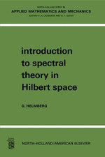 Introduction to Spectral Theory in Hilbert Space : North-Holland Series in Applied Mathematics and Mechanics - Gilbert Helmberg