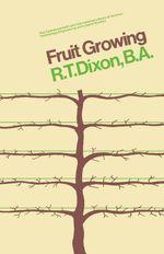 Fruit Growing : Rural Studies Activity Guide Book - R. T. Dixon
