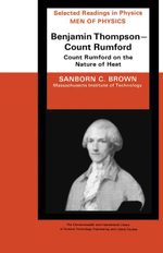 Men of Physics : Benjamin Thompson - Count Rumford: Count Rumford on the Nature of Heat - Sanborn C. Brown