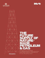 The Future Supply of Nature-Made Petroleum and Gas : Technical Reports