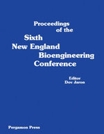 Proceedings of the Sixth New England Bioengineering Conference : March 23-24, 1978, University of Rhode Island, Kingston, Rhode Island