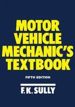 Motor Vehicle Mechanic's Textbook - F. K. Sully