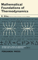 Mathematical Foundations of Thermodynamics : International Series of Monographs on Pure and Applied Mathematics - R. Giles