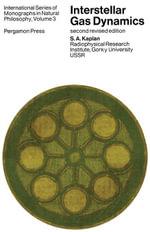 Interstellar Gas Dynamics : International Series of Monographs in Natural Philosophy - S.A. Kaplan