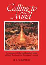 Calling to Mind : Being Some Account of the First Hundred Years (1870 to 1970) of Steel Brothers and Company Limited - H. E. W. Braund