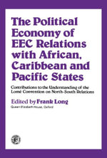 The Political Economy of EEC Relations with African, Caribbean and Pacific States : Contributions to the Understanding of the Lome Convention on North-